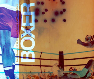 Boxer: an Anthology of Writings on Boxing and Visual Culture (Paperback)