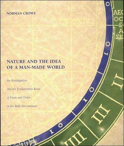 Nature and the Idea of a Man-Made World: An Investigation into the Evolutionary Roots of Form and Order in the Built Environment - The MIT Press (Paperback)