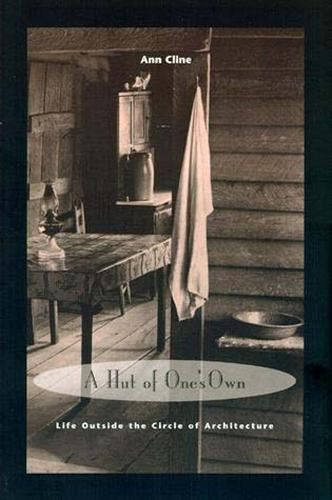 A Hut of One's Own: Life Outside the Circle of Architecture - The MIT Press (Paperback)