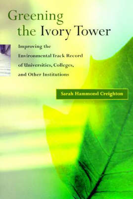 Greening the Ivory Tower: Improving the Environmental Track Record of Universities, Colleges, and Other Institutions - Urban and Industrial Environments (Paperback)