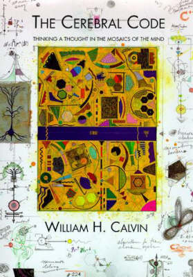 The Cerebral Code: Thinking a Thought in the Mosaics of the Mind - MIT Press (Paperback)