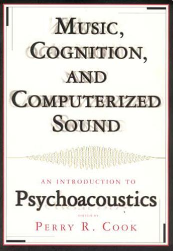 Music, Cognition, and Computerized Sound: An Introduction to Psychoacoustics - The MIT Press (Paperback)