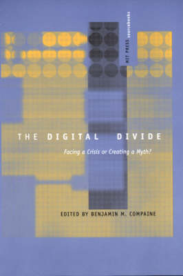 The Digital Divide: Facing a Crisis or Creating a Myth? - MIT Press Sourcebooks (Paperback)