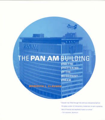 The Pan Am Building and the Shattering of the Modernist Dream - The MIT Press (Paperback)