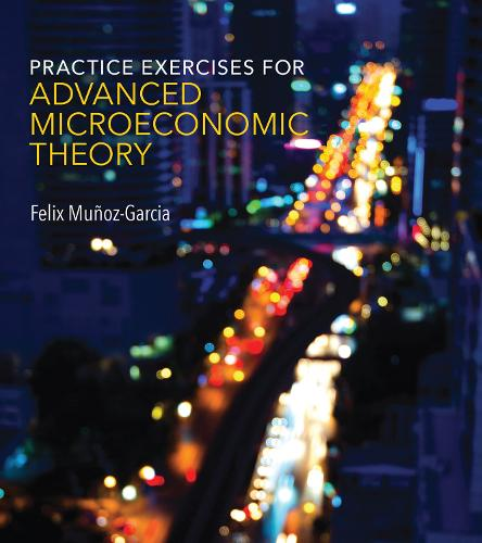 Practice Exercises for Advanced Microeconomic Theory - The MIT Press (Paperback)