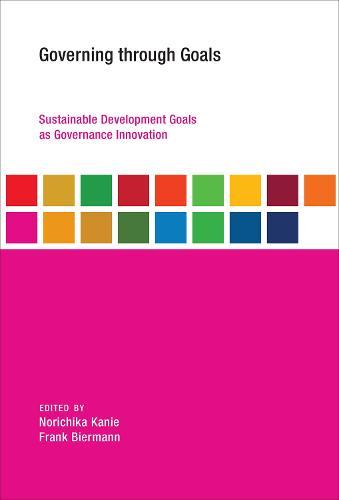 Governing through Goals: Sustainable Development Goals as Governance Innovation - Earth System Governance (Paperback)