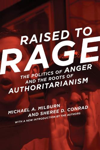 Raised to Rage: The Politics of Anger and the Roots of Authoritarianism - The MIT Press (Paperback)