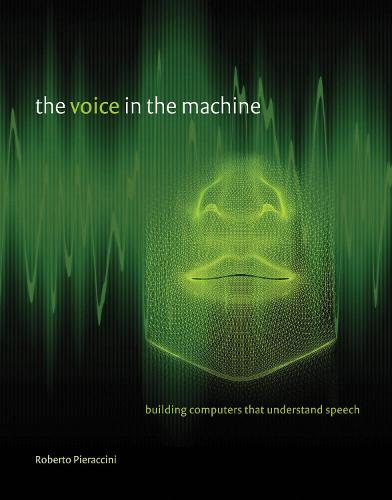 The Voice in the Machine: Building Computers That Understand Speech - The Voice in the Machine (Paperback)