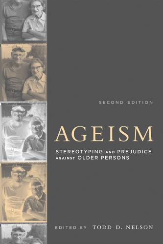 Ageism: Stereotyping and Prejudice against Older Persons - A Bradford Book (Paperback)