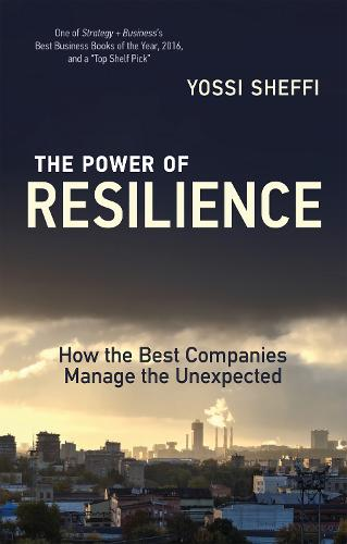 The Power of Resilience: How the Best Companies Manage the Unexpected - The MIT Press (Paperback)
