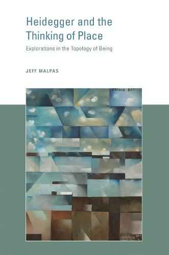 Heidegger and the Thinking of Place: Explorations in the Topology of Being - The MIT Press (Paperback)