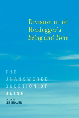 Division III of Heidegger's <i>Being and Time</i>: The Unanswered Question of Being - The MIT Press (Paperback)