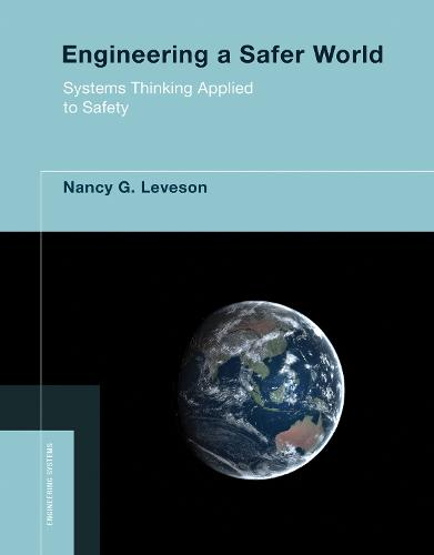 Engineering a Safer World: Systems Thinking Applied to Safety - Engineering Systems (Paperback)