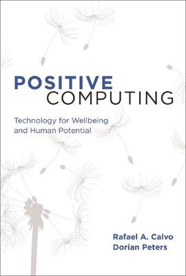 Positive Computing: Technology for Wellbeing and Human Potential - The MIT Press (Paperback)