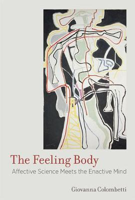 The Feeling Body: Affective Science Meets the Enactive Mind - The MIT Press (Paperback)