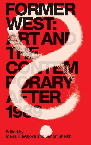 Former West: Art and the Contemporary after 1989 - The MIT Press (Paperback)
