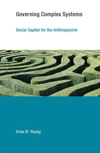 Governing Complex Systems: Social Capital for the Anthropocene - Earth System Governance (Paperback)