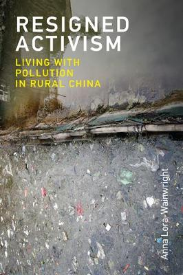 Resigned Activism: Living with Pollution in Rural China - Urban and Industrial Environments (Paperback)