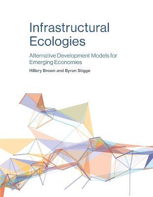 Infrastructural Ecologies: Alternative Development Models for Emerging Economies - The MIT Press (Paperback)