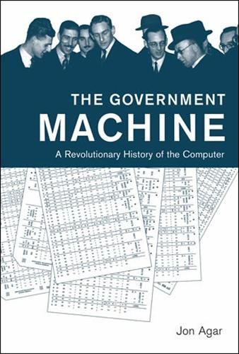 The Government Machine: A Revolutionary History of the Computer - History of Computing (Paperback)