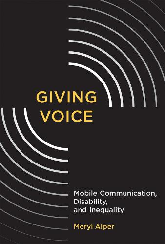 Giving Voice: Mobile Communication, Disability, and Inequality - The John D. and Catherine T. MacArthur Foundation Series on Digital Media and Learning (Paperback)