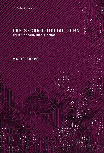 The Second Digital Turn: Design Beyond Intelligence - Writing Architecture (Paperback)