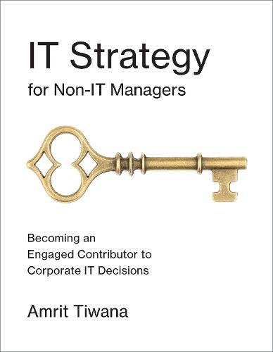 IT Strategy for Non-IT Managers: Becoming an Engaged Contributor to Corporate IT Decisions - The MIT Press (Paperback)