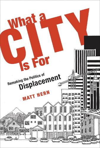 What a City Is For: Remaking the Politics of Displacement - The MIT Press (Paperback)