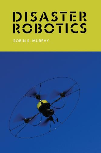 Disaster Robotics - Intelligent Robotics and Autonomous Agents series (Paperback)
