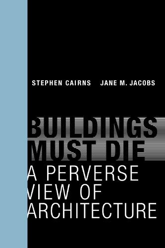 Buildings Must Die: A Perverse View of Architecture - The MIT Press (Paperback)