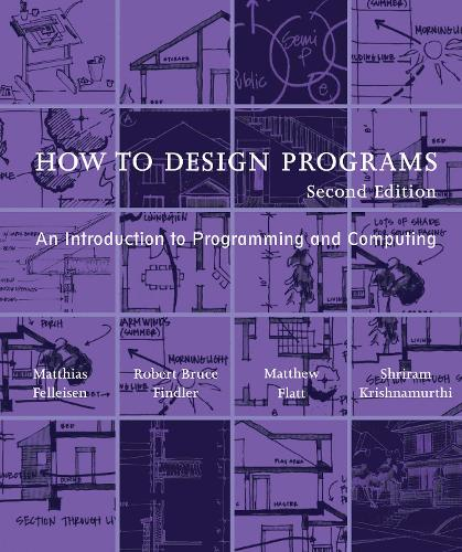 How to Design Programs: An Introduction to Programming and Computing - The MIT Press (Paperback)