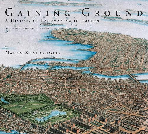 Gaining Ground: A History of Landmaking in Boston - The MIT Press (Paperback)