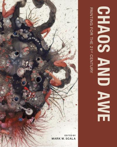 Chaos and Awe: Painting for the 21st Century - The MIT Press (Paperback)