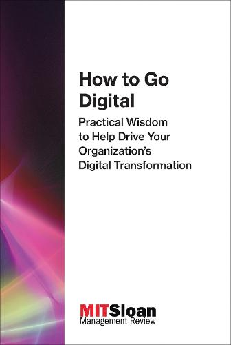 How to Go Digital: Practical Wisdom to Help Drive Your Organization's Digital Transformation - Digital Future of Management (Paperback)