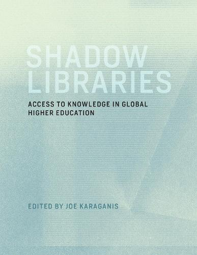 Shadow Libraries: Access to Knowledge in Global Higher Education - International Development Research Centre (Paperback)