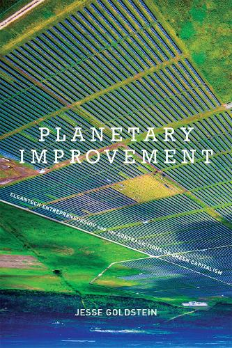Planetary Improvement: Cleantech Entrepreneurship and the Contradictions of Green Capitalism - The MIT Press (Paperback)