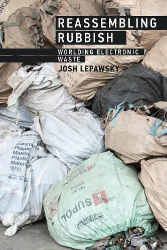 Reassembling Rubbish: Worlding Electronic Waste - The MIT Press (Paperback)