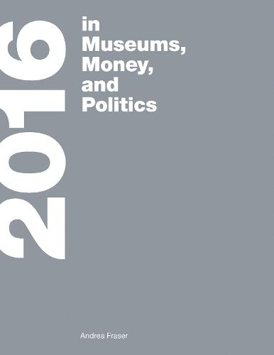 <b>2016</b>: in Museums, Money, and Politics - The MIT Press (Paperback)