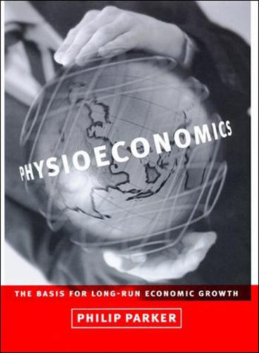 Physioeconomics: The Basis for Long-Run Economic Growth - The MIT Press (Paperback)