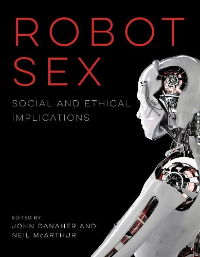 Robot Sex: Social and Ethical Implications - The MIT Press (Paperback)
