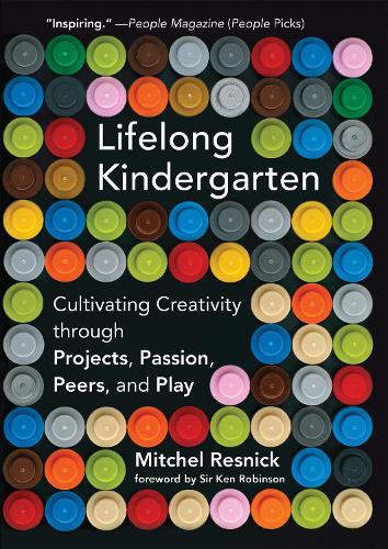Lifelong Kindergarten: Cultivating Creativity through Projects, Passion, Peers, and Play - The MIT Press (Paperback)