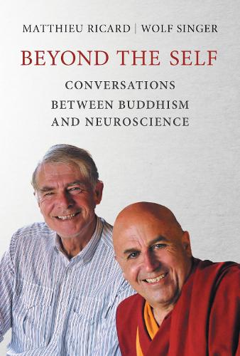 Beyond the Self: Conversations between Buddhism and Neuroscience - The MIT Press (Paperback)