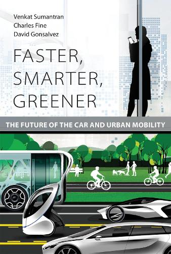 Faster, Smarter, Greener: The Future of the Car and Urban Mobility - The MIT Press (Paperback)