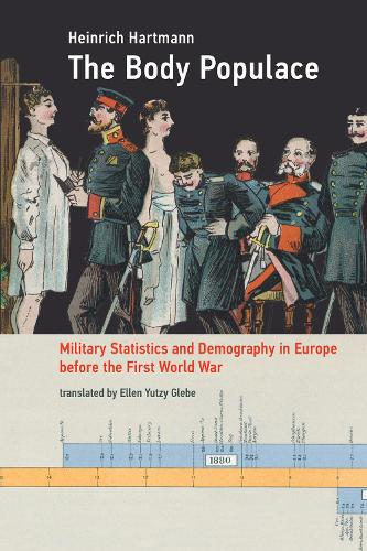 The Body Populace: Military Statistics and Demography in Europe before the First World War - Transformations: Studies in the History of Science and Technology (Paperback)