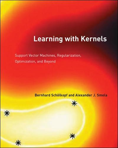 Learning with Kernels: Support Vector Machines, Regularization, Optimization, and Beyond - Adaptive Computation and Machine Learning series (Paperback)