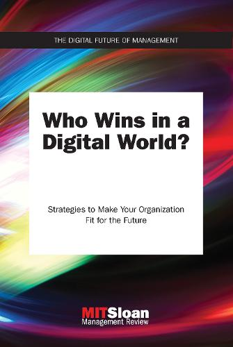 Who Wins in a Digital World?: Strategies to Make Your Organization Fit for the Future - Digital Future of Management (Paperback)