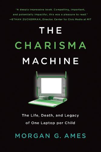 The Charisma Machine: The Life, Death, and Legacy of One Laptop per Child - Infrastructures (Paperback)