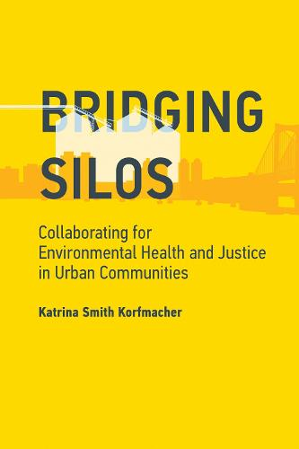 Bridging Silos: Collaborating for Environmental Health and Justice in Urban Communities - Urban and Industrial Environments (Paperback)