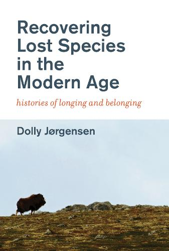 Recovering Lost Species in the Modern Age: Histories of Longing and Belonging - History for a Sustainable Future (Paperback)