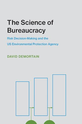 The Science of Bureaucracy: Risk Decision-Making and the US Environmental Protection Agency - Inside Technology (Paperback)